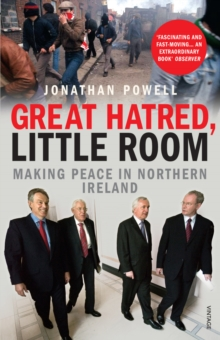 Great Hatred, Little Room : Making Peace in Northern Ireland, Paperback Book
