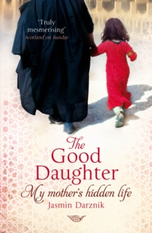 The Good Daughter : My Mother's Hidden Life, Paperback Book