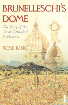 Brunelleschi's Dome : The Story of the Great Cathedral in Florence, Paperback Book