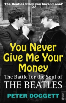 You Never Give Me Your Money : The Battle For The Soul Of The Beatles, Paperback Book