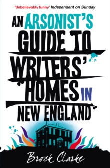 An Arsonist's Guide to Writers' Homes in New England, Paperback Book