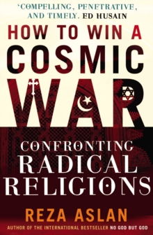 How to Win a Cosmic War : Confronting Radical Religion, Paperback Book