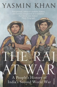 The Raj at War : A People's History of India's Second World War, Paperback Book