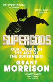 Supergods : Our World in the Age of the Superhero, Paperback / softback Book