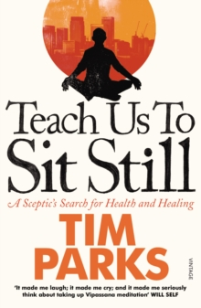 Teach Us to Sit Still : A Sceptic's Search for Health and Healing, Paperback Book