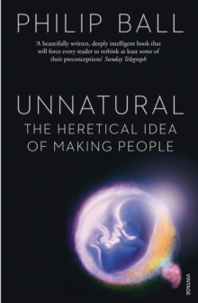 Unnatural : The Heretical Idea of Making People, Paperback Book