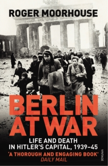 Berlin at War : Life and Death in Hitler's Capital, 1939-45, Paperback Book