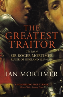 The Greatest Traitor : The Life of Sir Roger Mortimer, 1st Earl of March, Paperback Book