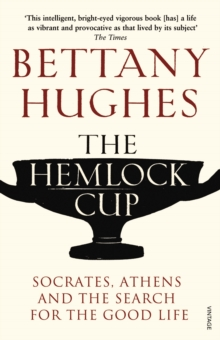The Hemlock Cup : Socrates, Athens and the Search for the Good Life, Paperback Book