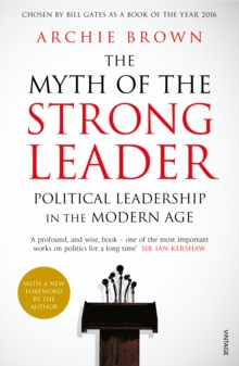The Myth of the Strong Leader : Political Leadership in the Modern Age, Paperback Book