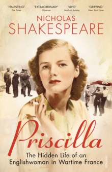 Priscilla : The Hidden Life of an Englishwoman in Wartime France, Paperback Book