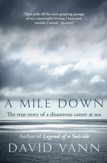 A Mile Down : The True Story of a Disastrous Career at Sea, Paperback Book