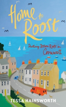 Home to Roost : Putting Down Roots in Cornwall, Paperback Book
