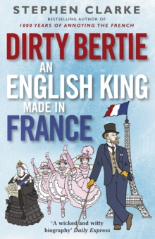 Dirty Bertie: An English King Made in France, Paperback Book