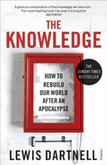 The Knowledge : How To Rebuild Our World After An Apocalypse, Paperback Book