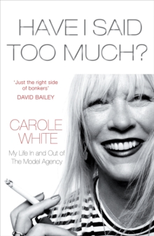 Have I Said Too Much? : My Life in and Out of the Model Agency, Paperback Book