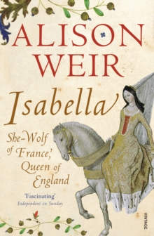 Isabella : She-Wolf of France, Queen of England, Paperback Book