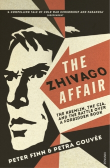 The Zhivago Affair : The Kremlin, the CIA, and the Battle Over a Forbidden Book, Paperback Book