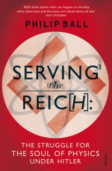 Serving the Reich : The Struggle for the Soul of Physics Under Hitler, Paperback Book
