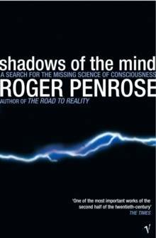 Shadows Of The Mind : A Search for the Missing Science of Consciousness, Paperback Book