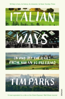 Italian Ways : On and Off the Rails from Milan to Palermo, Paperback Book