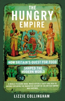 The Hungry Empire : How Britain's Quest for Food Shaped the Modern World, Paperback / softback Book