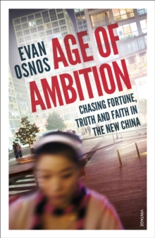 Age of Ambition : Chasing Fortune, Truth and Faith in the New China, Paperback Book