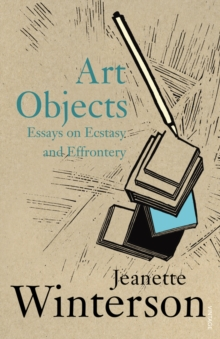 Art Objects : Essays on Ecstasy and Effrontery, Paperback Book