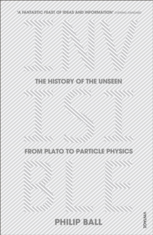 Invisible : The History of the Unseen from Plato to Particle Physics, Paperback Book