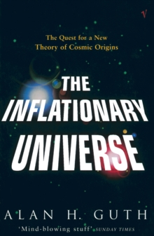 The Inflationary Universe : The Quest for a New Theory of Cosmic Origins, Paperback Book