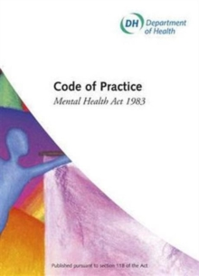 Mental Health Act 1983 : Code of Practice, Paperback Book