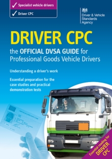 Driver CPC - the Official DSA Guide for Professional Goods Vehicle Drivers, Paperback Book