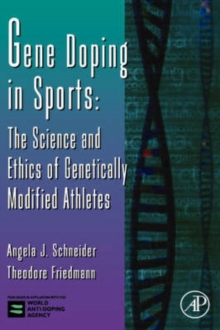 Gene Doping in Sports : The Science and Ethics of Genetically Modified Athletes Volume 51, Hardback Book