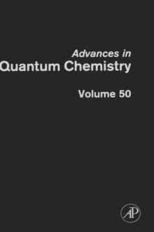 Advances in Quantum Chemistry : Response Theory and Molecular Properties Volume 50