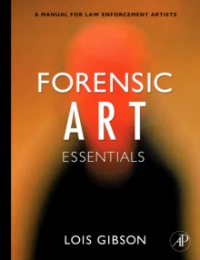 Forensic Art Essentials : A Manual for Law Enforcement Artists, Paperback / softback Book