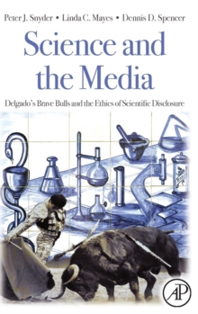 Science and the Media : Delgado's Brave Bulls and the Ethics of Scientific Disclosure, Hardback Book