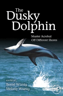 The Dusky Dolphin : Master Acrobat Off Different Shores, Hardback Book