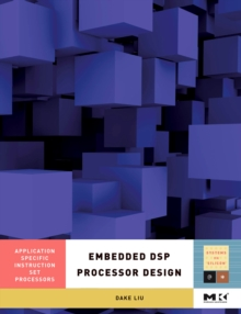 Embedded DSP Processor Design : Application Specific Instruction Set Processors Volume 2