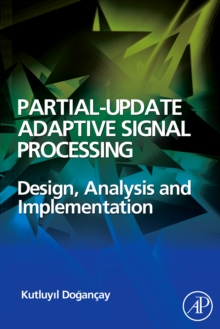 Partial-Update Adaptive Signal Processing : Design Analysis and Implementation, Hardback Book