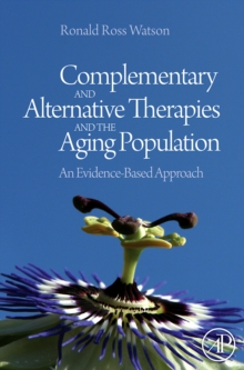 Complementary and Alternative Therapies and the Aging Population : An Evidence-Based Approach, Hardback Book