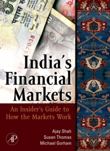 Indian Financial Markets : An Insider's Guide to How the Markets Work, Hardback Book