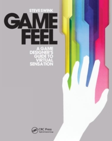 Game Feel : A Game Designer's Guide to Virtual Sensation, Paperback Book