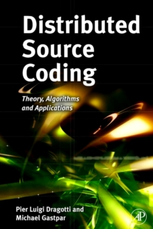 Distributed Source Coding : Theory, Algorithms and Applications, Hardback Book