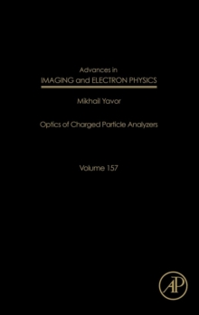 Advances in Imaging and Electron Physics : Optics of Charged Particle Analyzers Volume 157, Hardback Book