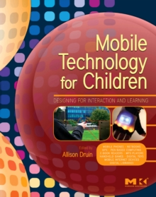 Mobile Technology for Children : Designing for Interaction and Learning, Paperback / softback Book