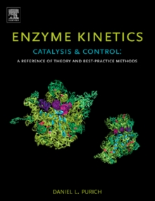 Enzyme Kinetics: Catalysis and Control : A Reference of Theory and Best-Practice Methods, Hardback Book