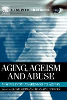 Aging, Ageism and Abuse : Moving from Awareness to Action, Hardback Book
