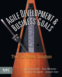 Agile Development and Business Goals : The Six Week Solution, Paperback / softback Book