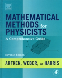 Mathematical Methods for Physicists : A Comprehensive Guide, Hardback Book