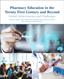Pharmacy Education in the Twenty First Century and Beyond : Global Achievements and Challenges, Paperback / softback Book